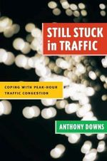 Still Stuck in Traffic : Coping with Peak-hour Traffic Congestion - Anthony Downs