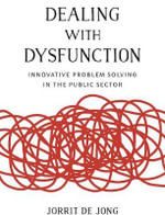 Dealing with Dysfunction : Innovative Problem Solving in the Public Sector - Jorrit de Jong