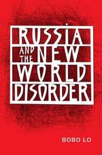 Russia and the New World Disorder - Bobo Lo