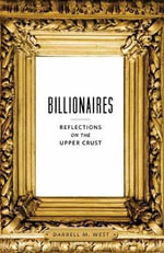 Billionaires : Reflections on the Upper Crust - Darrell M. West
