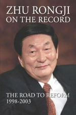 Zhu Rongji on the Record : The Road to Reform: 1998-2003 - Rongji Zhu