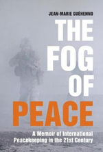 The Fog of Peace : How International Engagement Can Stop the Conflicts of the 21st Century - Jean-Marie Guehenno