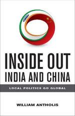 Inside Out India and China : Local Politics Go Global - William Antholis
