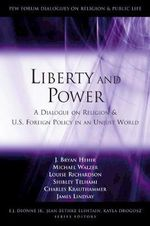 Liberty and Power : A Dialogue on Religion and U.S. Foreign Policy in an Unjust World - Bryan Hehir