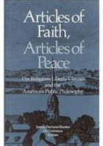 Articles of Faith, Articles of Peace : The Religious Liberty Clauses and the American Public Philosophy