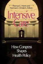 Intensive Care : How Congress Shapes Health Policy