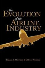 The Evolution of the Airline Industry - Steven Morrison