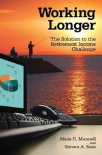 Working Longer : The Solution to the Retirement Income Challenge - Alicia H. Munnell