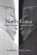 North Korea through through the Looking Glass - Kongdan Oh