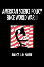 American Science Policy Since World War II - B.L.R. Smith