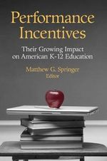 Performance Incentives : Their Growing Impact on American K-12 Education