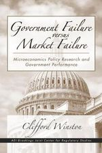 Government Failure Versus Market Failure : Microeconomics Policy Research and Government Performance - Clifford Winston