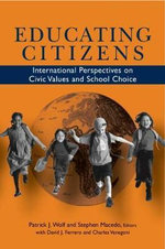 Educating Citizens : International Perspectives on Civic Values and School Choice