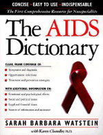 The AIDS Dictionary : Concise. Easy To Use. Indispensable - Sarah Barbara Watstein