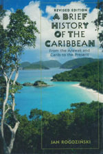 A Brief History of the Caribbean : From the Arawak and the Carib to the Present - Jan Rogozinski