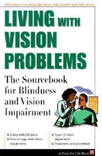 Living with Vision Problems : The Sourcebook for Blindness and Vision Impairment - Jill Sardegna