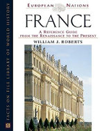 France : A Reference Guide from the Renaissance to the Present - William J. Roberts