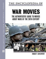 The Encyclopedia of War Movies : The Authoritative Guide to Movies about Wars of the 20th-Century : The Facts on File Film Reference Library - Robert Davenport