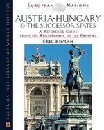 Austria-Hungary and the Successor States : A Reference Guide from the Renaissance to the Present : Facts on File Library of World History : European Nations - Eric Roman