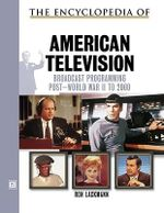 The Encyclopedia of 20th-century American Television : Broadcast Programming Post WWII-2000 - Ron Lackmann