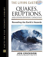 Quakes, Eruptions and Other Geologic Cataclysms : Revealing the Earth' : Facts on File Science Library : The Living Earth - Jon Erickson