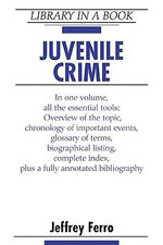 Juvenile Crime : Library In A Book - Jeffrey Ferro