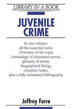 Juvenile Crime : Library In A Book - Jeffrey Ferro