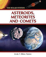 Asteroids, Meteorites and Comets : The Solar System Series - Linda T. Elkins-Tanton