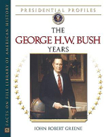 The George H.W. Bush Years : The George H.W. Bush - John Robert Greene