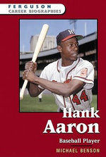 Hank Aaron : Baseball Player : Ferguson Career Biographies - Michael Benson