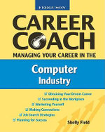 Managing Your Career in the Computer Industry : Managing Your Career in the Computer Industry - Shelly Field
