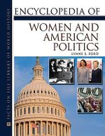 Encyclopedia of Women and American Politics : Facts on File Library of American History - Lynne E. Ford