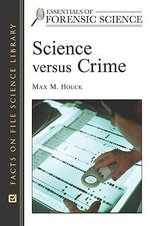 Science Versus Crime : Facts on File Science Library : Essentials of Forensic Science - Max M. Houck