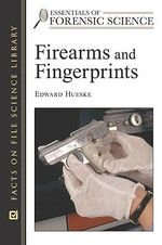 Firearms and Fingerprints : Facts on File Science Library : Essentials of Forensic Science - Edward E. Hueske