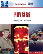 Physics : Decade by Decade : Twentieth Century Science - Alfred B. Bortz