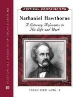 Critical Companion to Nathaniel Hawthorne : A Literary Reference to His Life and Work - Sarah Bird Wright