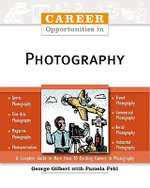 Career Opportunities in Photography : A Guide to Careers in Photography - George Gilbert