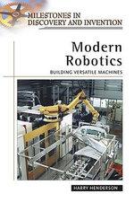 Modern Robotics : Building Versatile Machines : Milestones in Discovery and Invention - Harry Henderson