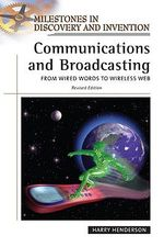 Communications and Broadcasting : From Wired Words to Wireless Web : Milestones in Discovery and Invention - Harry Henderson