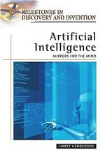 Artificial Intelligence : Mirrors for the Mind : Milestones in Discovery and Invention - Harry Henderson