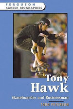 Tony Hawk : Skateboarder and Businessman - Todd Peterson