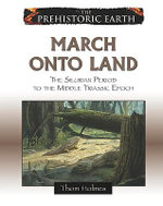 March Onto Land : The Silurian Period to the Middle Triassic Epoch : The Prehistoric Earth - Thom Holmes
