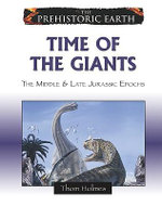 Time of the Giants : The Middle and Late Jurassic Periods - Thom Holmes