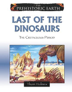 Last of the Dinosaurs : The Cretaceous Period : The Prehistoric Earth - Thom Holmes
