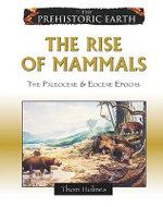 The Rise of Mammals : The Paleocene and Eocene Epochs - Thom Holmes