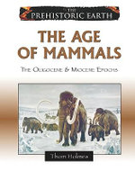 The Age of Mammals : The Oligocene and Miocene Epochs - Thom Holmes
