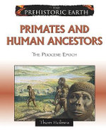 Primates and Human Ancestors : The Pliocene Epoch - Thom Holmes
