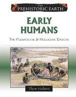 Early Humans : The Pleistocene and Holocene Epochs - Thom Holmes