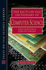 The Facts on File Dictionary of Computer Science : Facts on File Science Library : Revised Edition - John Daintith