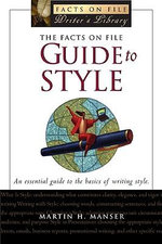 The Facts on File Guide to Style : An Essential Guide To The Basic of Writing Style - Martin H. Manser